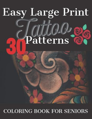 Coloring Book For Seniors Easy Large Print Tattoo Patterns For Seniors, Adults With Dementia, Peace And Stress Relief